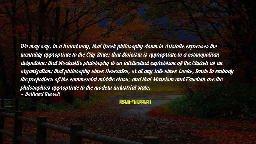 City State Sayings By Bertrand Russell: We may say, in a broad way, that Greek philosophy down to Aristotle expresses the