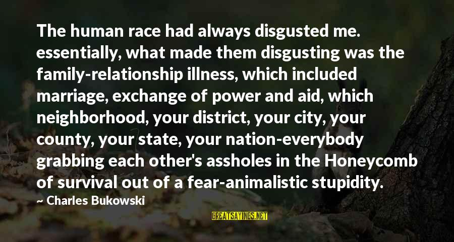 City State Sayings By Charles Bukowski: The human race had always disgusted me. essentially, what made them disgusting was the family-relationship