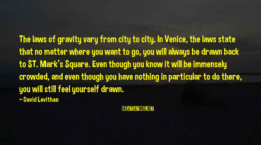City State Sayings By David Levithan: The laws of gravity vary from city to city. In Venice, the laws state that