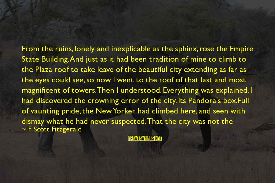 City State Sayings By F Scott Fitzgerald: From the ruins, lonely and inexplicable as the sphinx, rose the Empire State Building. And