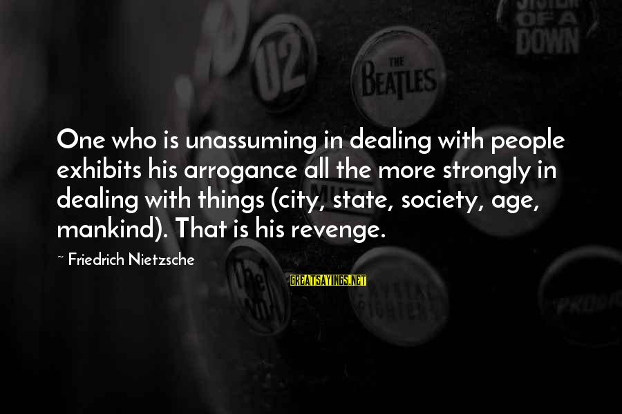 City State Sayings By Friedrich Nietzsche: One who is unassuming in dealing with people exhibits his arrogance all the more strongly
