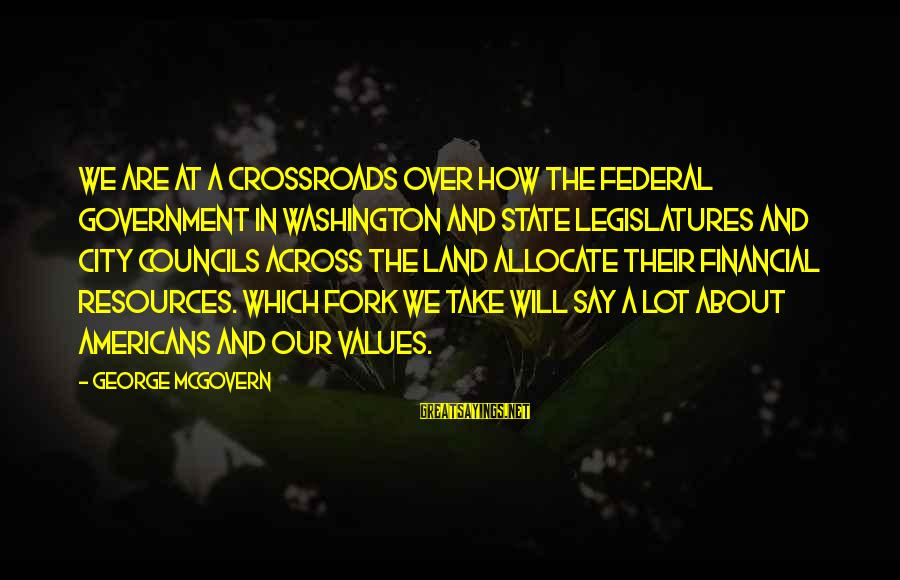 City State Sayings By George McGovern: We are at a crossroads over how the federal government in Washington and state legislatures