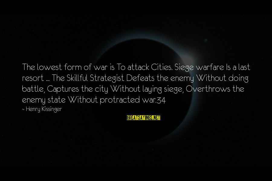 City State Sayings By Henry Kissinger: The lowest form of war is To attack Cities. Siege warfare Is a last resort