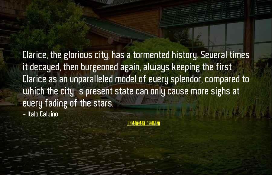 City State Sayings By Italo Calvino: Clarice, the glorious city, has a tormented history. Several times it decayed, then burgeoned again,