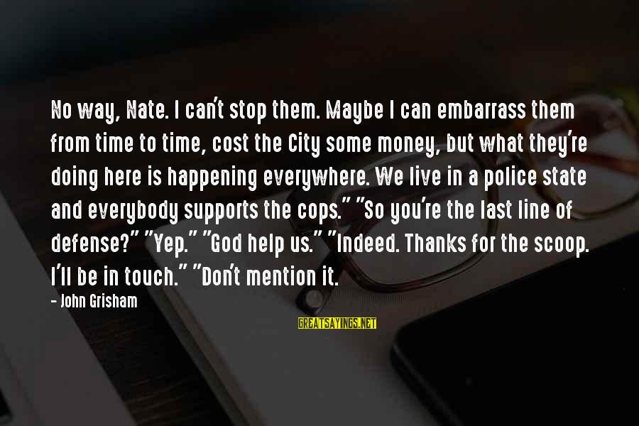 City State Sayings By John Grisham: No way, Nate. I can't stop them. Maybe I can embarrass them from time to