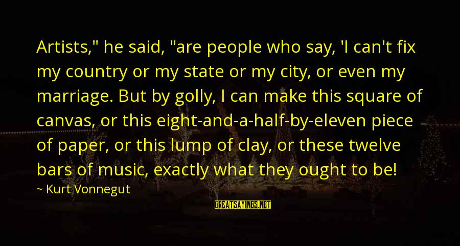 """City State Sayings By Kurt Vonnegut: Artists,"""" he said, """"are people who say, 'I can't fix my country or my state"""