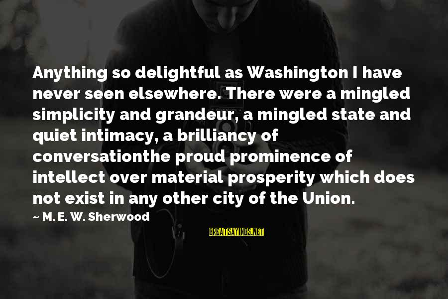 City State Sayings By M. E. W. Sherwood: Anything so delightful as Washington I have never seen elsewhere. There were a mingled simplicity