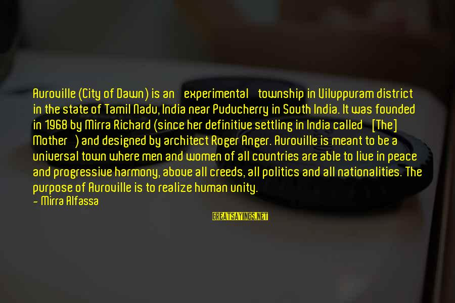 City State Sayings By Mirra Alfassa: Auroville (City of Dawn) is an 'experimental' township in Viluppuram district in the state of