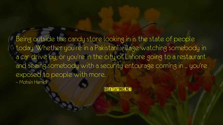 City State Sayings By Mohsin Hamid: Being outside the candy store looking in is the state of people today. Whether you're