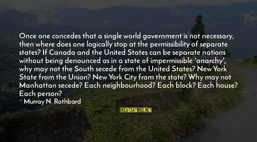 City State Sayings By Murray N. Rothbard: Once one concedes that a single world government is not necessary, then where does one