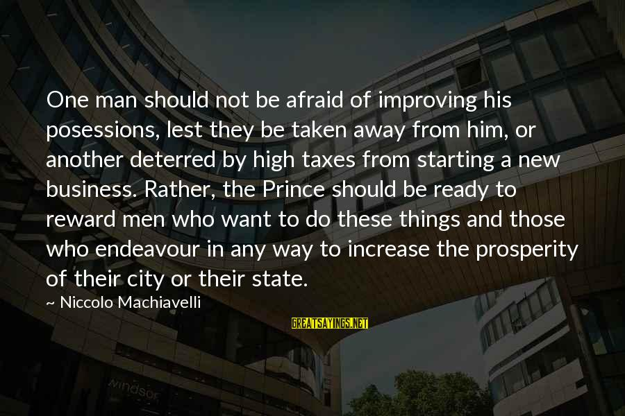 City State Sayings By Niccolo Machiavelli: One man should not be afraid of improving his posessions, lest they be taken away