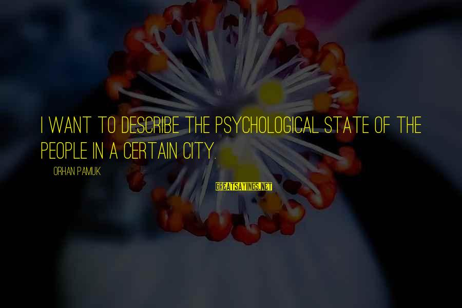 City State Sayings By Orhan Pamuk: I want to describe the psychological state of the people in a certain city.