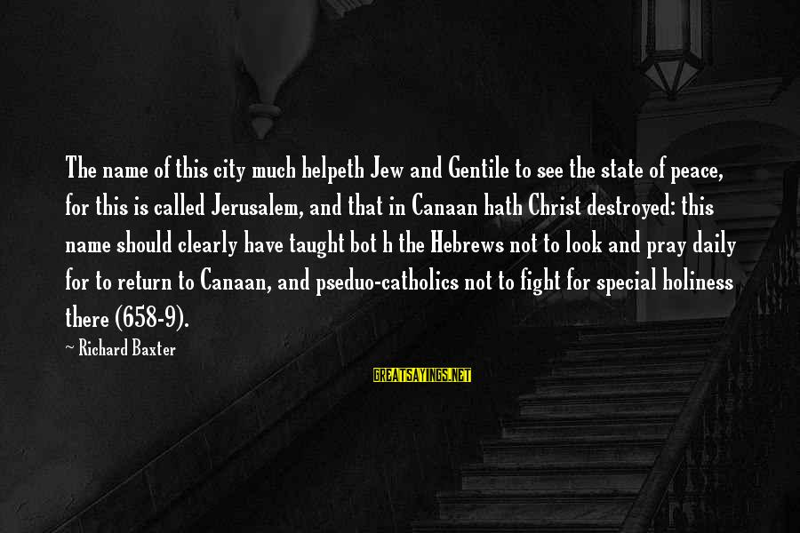 City State Sayings By Richard Baxter: The name of this city much helpeth Jew and Gentile to see the state of