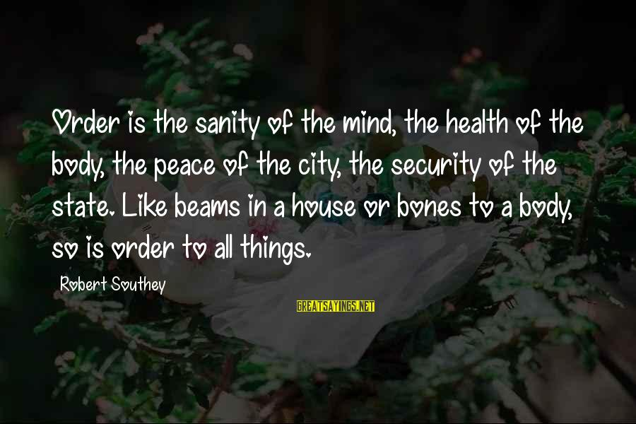 City State Sayings By Robert Southey: Order is the sanity of the mind, the health of the body, the peace of