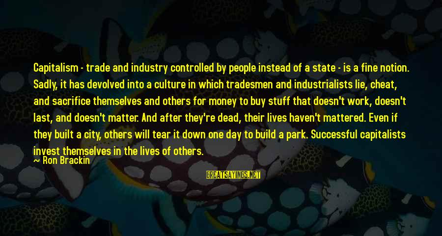 City State Sayings By Ron Brackin: Capitalism - trade and industry controlled by people instead of a state - is a