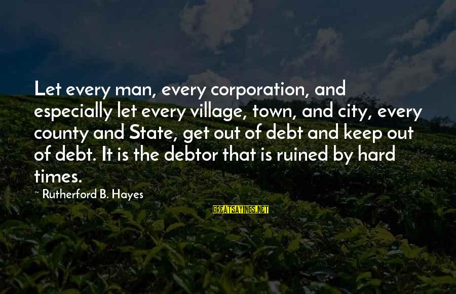 City State Sayings By Rutherford B. Hayes: Let every man, every corporation, and especially let every village, town, and city, every county