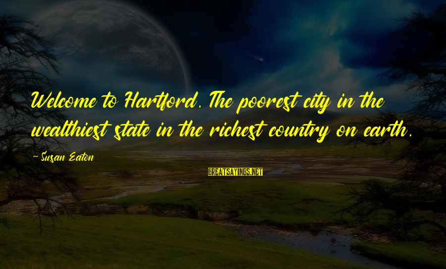 City State Sayings By Susan Eaton: Welcome to Hartford. The poorest city in the wealthiest state in the richest country on