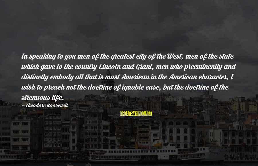 City State Sayings By Theodore Roosevelt: In speaking to you men of the greatest city of the West, men of the