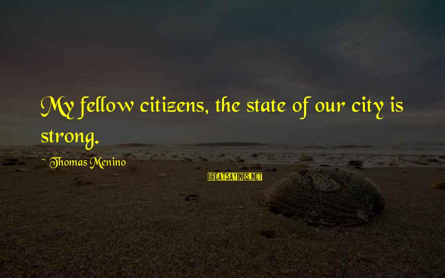 City State Sayings By Thomas Menino: My fellow citizens, the state of our city is strong.