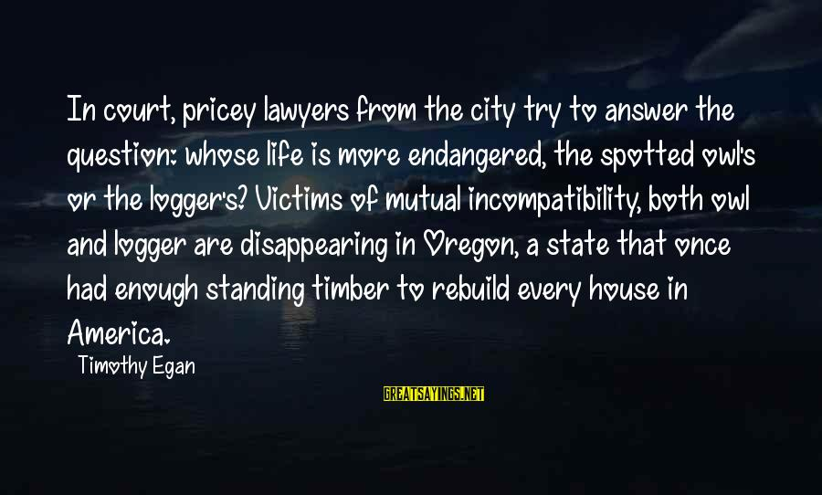 City State Sayings By Timothy Egan: In court, pricey lawyers from the city try to answer the question: whose life is