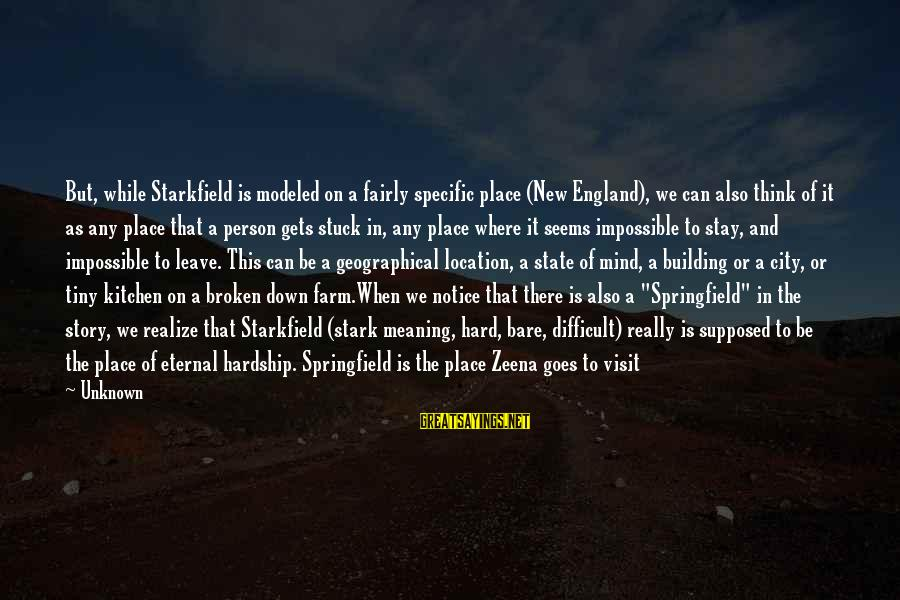 City State Sayings By Unknown: But, while Starkfield is modeled on a fairly specific place (New England), we can also