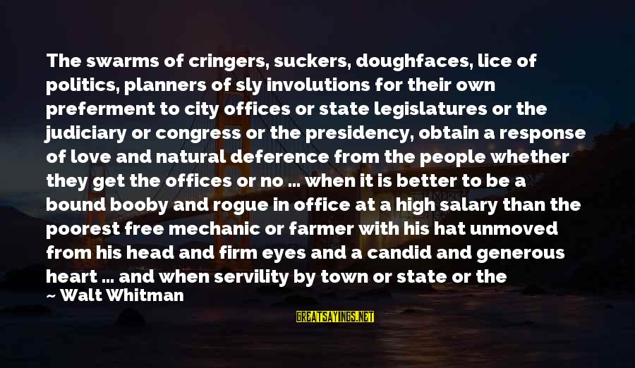 City State Sayings By Walt Whitman: The swarms of cringers, suckers, doughfaces, lice of politics, planners of sly involutions for their