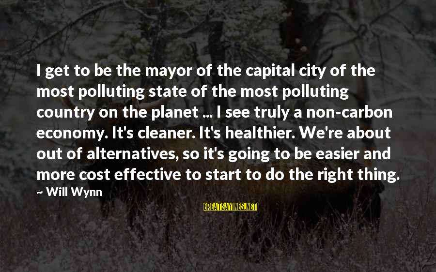 City State Sayings By Will Wynn: I get to be the mayor of the capital city of the most polluting state