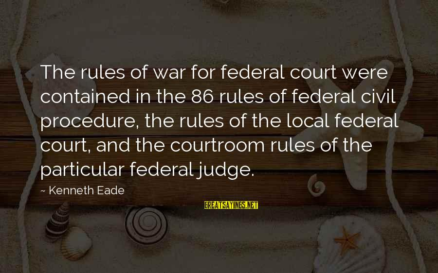 Civil Procedure Sayings By Kenneth Eade: The rules of war for federal court were contained in the 86 rules of federal
