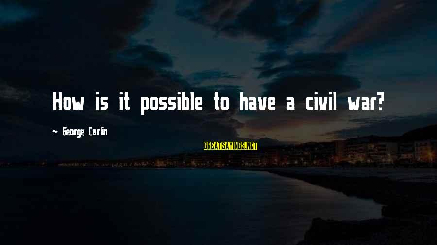 Civil War Funny Sayings By George Carlin: How is it possible to have a civil war?
