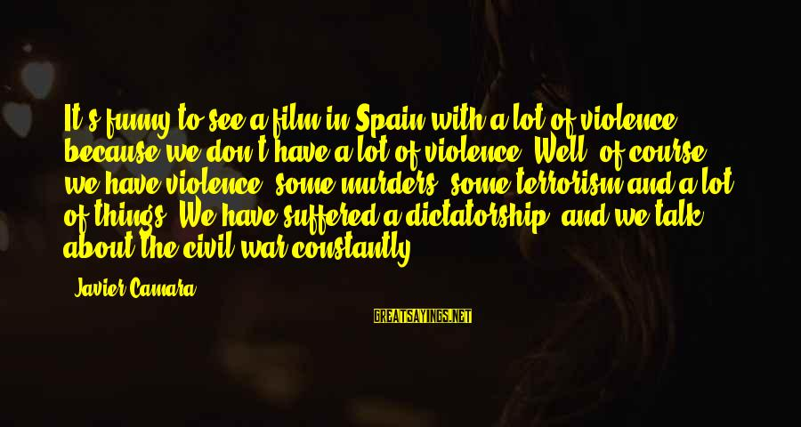 Civil War Funny Sayings By Javier Camara: It's funny to see a film in Spain with a lot of violence because we