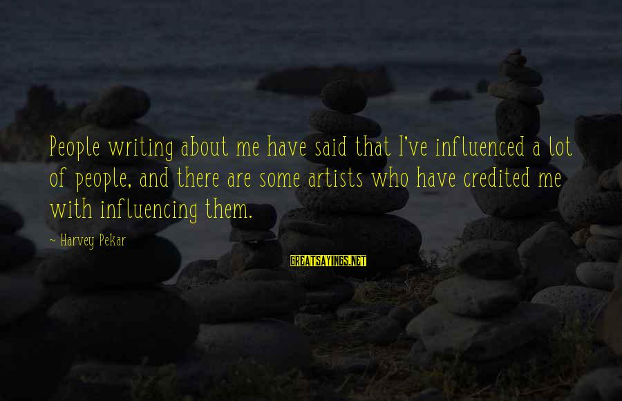 Civilization 5 Great Writer Sayings By Harvey Pekar: People writing about me have said that I've influenced a lot of people, and there