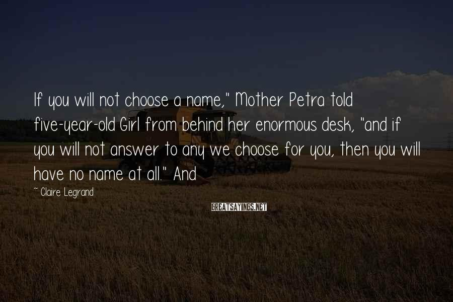 """Claire Legrand Sayings: If you will not choose a name,"""" Mother Petra told five-year-old Girl from behind her"""