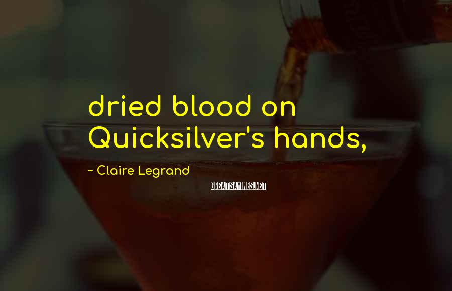 Claire Legrand Sayings: dried blood on Quicksilver's hands,
