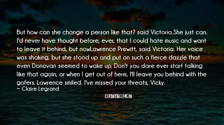 Claire Legrand Sayings: But how can she change a person like that? said Victoria.She just can. I'd never