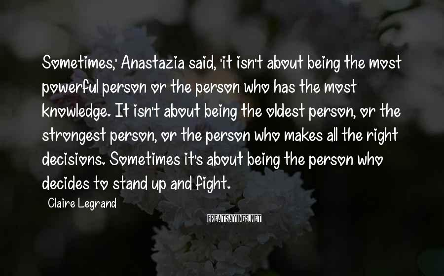 Claire Legrand Sayings: Sometimes,' Anastazia said, 'it isn't about being the most powerful person or the person who