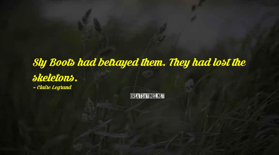 Claire Legrand Sayings: Sly Boots had betrayed them. They had lost the skeletons.