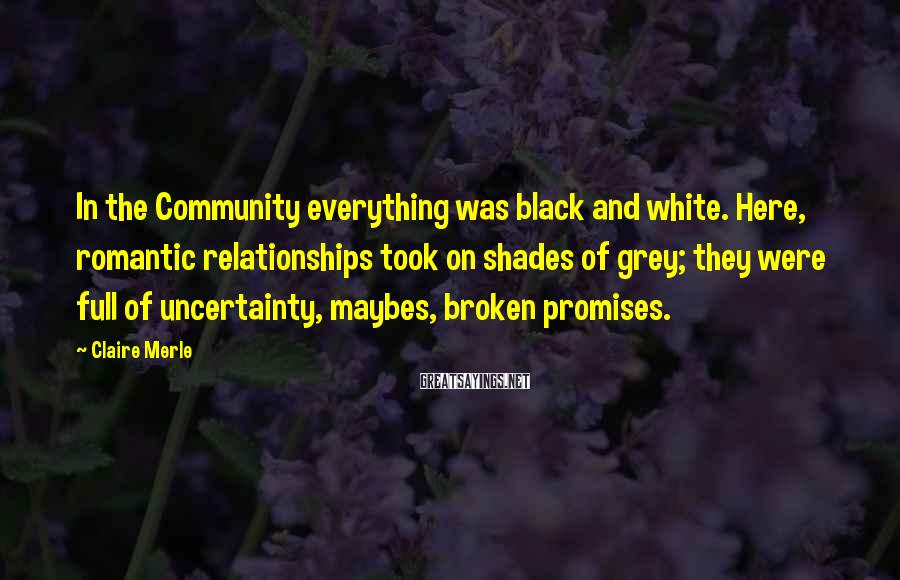 Claire Merle Sayings: In the Community everything was black and white. Here, romantic relationships took on shades of