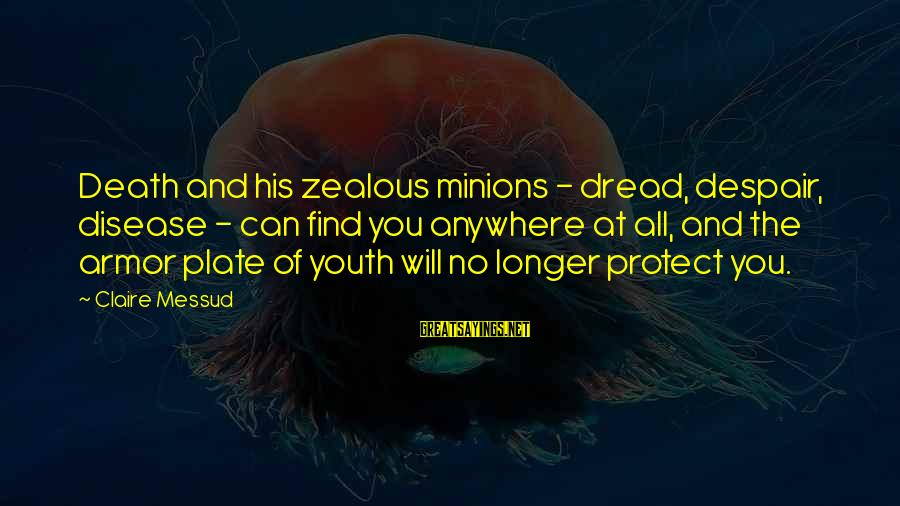 Claire Messud Sayings By Claire Messud: Death and his zealous minions - dread, despair, disease - can find you anywhere at