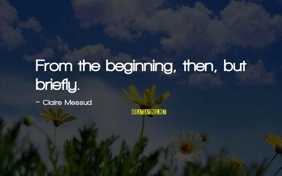 Claire Messud Sayings By Claire Messud: From the beginning, then, but briefly.