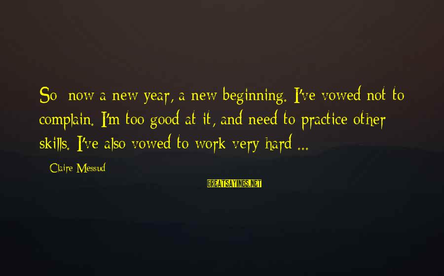 Claire Messud Sayings By Claire Messud: So: now a new year, a new beginning. I've vowed not to complain. I'm too