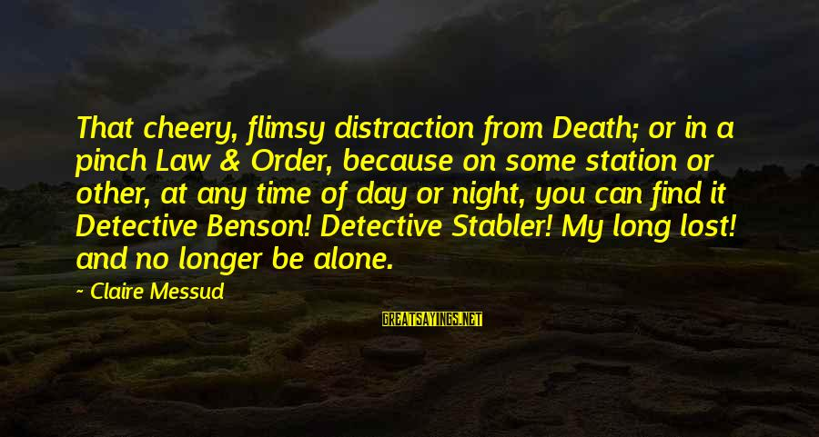 Claire Messud Sayings By Claire Messud: That cheery, flimsy distraction from Death; or in a pinch Law & Order, because on