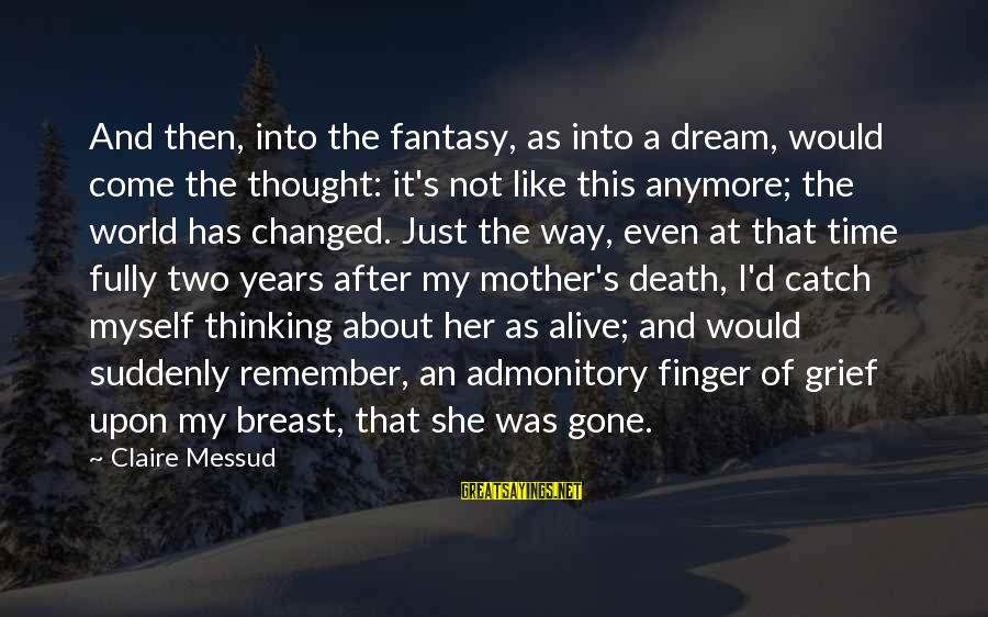 Claire Messud Sayings By Claire Messud: And then, into the fantasy, as into a dream, would come the thought: it's not