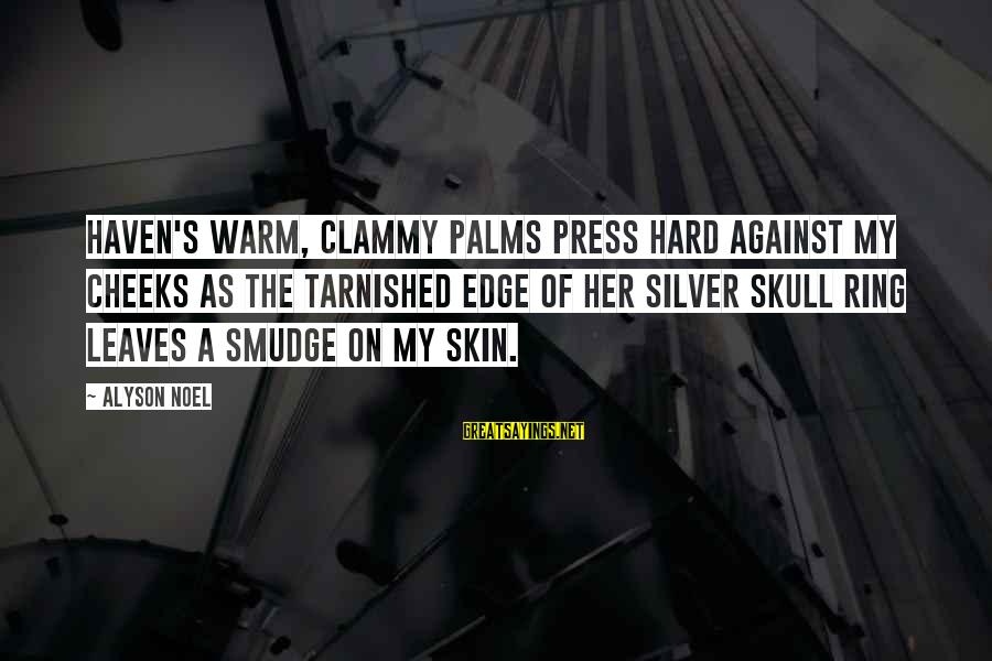 Clammy Sayings By Alyson Noel: Haven's warm, clammy palms press hard against my cheeks as the tarnished edge of her
