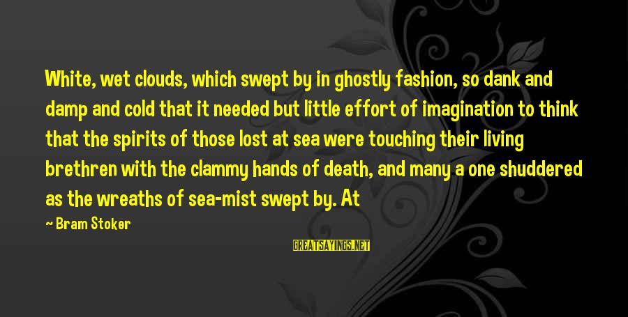 Clammy Sayings By Bram Stoker: White, wet clouds, which swept by in ghostly fashion, so dank and damp and cold