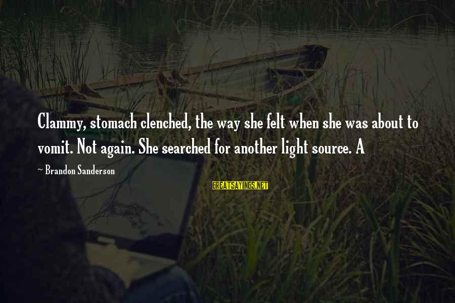 Clammy Sayings By Brandon Sanderson: Clammy, stomach clenched, the way she felt when she was about to vomit. Not again.