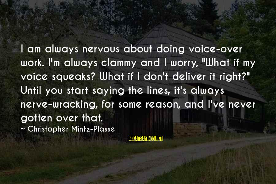"""Clammy Sayings By Christopher Mintz-Plasse: I am always nervous about doing voice-over work. I'm always clammy and I worry, """"What"""