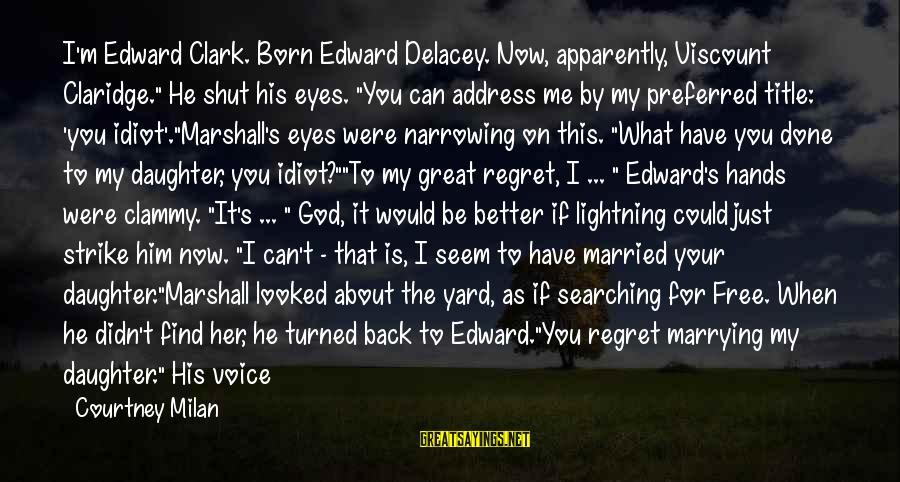 "Clammy Sayings By Courtney Milan: I'm Edward Clark. Born Edward Delacey. Now, apparently, Viscount Claridge."" He shut his eyes. ""You"