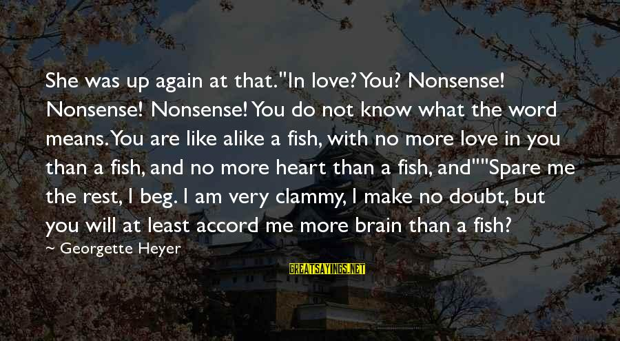 """Clammy Sayings By Georgette Heyer: She was up again at that.""""In love? You? Nonsense! Nonsense! Nonsense! You do not know"""