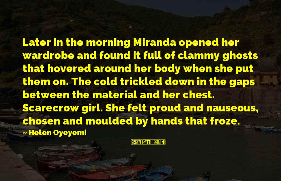 Clammy Sayings By Helen Oyeyemi: Later in the morning Miranda opened her wardrobe and found it full of clammy ghosts