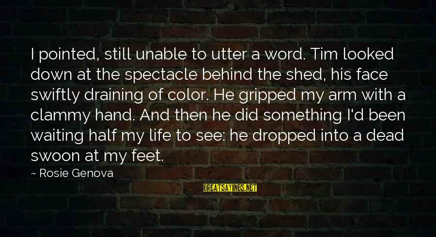 Clammy Sayings By Rosie Genova: I pointed, still unable to utter a word. Tim looked down at the spectacle behind